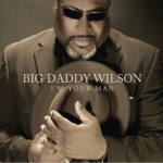 "Big Daddy Wilson ""I'm Your Man"""