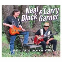 Neal Black & Larry Garner - Guilty Saints