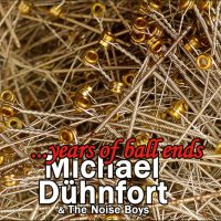 Michael Dühnfort & The Noise Boys - ...Years Of Balls End