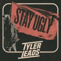 Tyler Leads – Stay Ugly