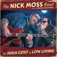 The Nick Moss Band Featuring Dennis Gruenling – The High Cost Of Low Living