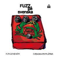 Kungens Män – Fuzz På Svenska
