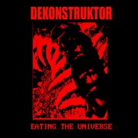 Dekonstruktor – Eating the Universe