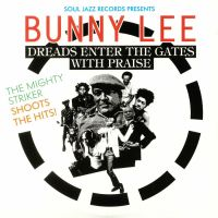 Bunny Lee – Dreads Enter The Gates With Praise