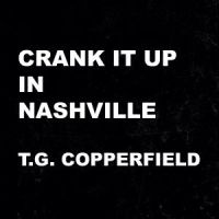 T.G. Copperfield - Crank It Up In Nashville