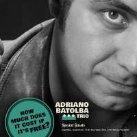 Adriano Batolba Trio – How Much Does It Cost, If It's Free?