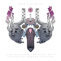 Miss Velvet & The Blue Wolf feat. George Clinton - Feed The Wolf