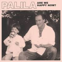 Palila – Are We Happy Now?