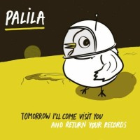 Palila – Tomorrow I'll Come Visit You and Return Your Records