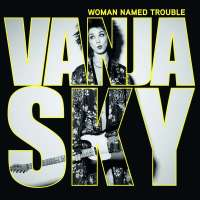 Vanja Sky – Woman Named Trouble