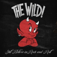 The Wild! – Still Believe In Rock And Roll