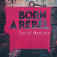 Sweet Bourbon – Born A Rebel