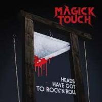 Magick Touch - Heads Have Got To Rock´n´Roll