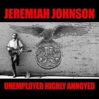 Jeremiah Johnson – Unemployed Highly Annoyed