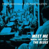 Frank Muschalle, Stephan Holstein – Meet Me Where They Play the Blues