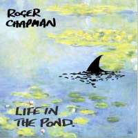 Roger Chapman – Life In The Pond